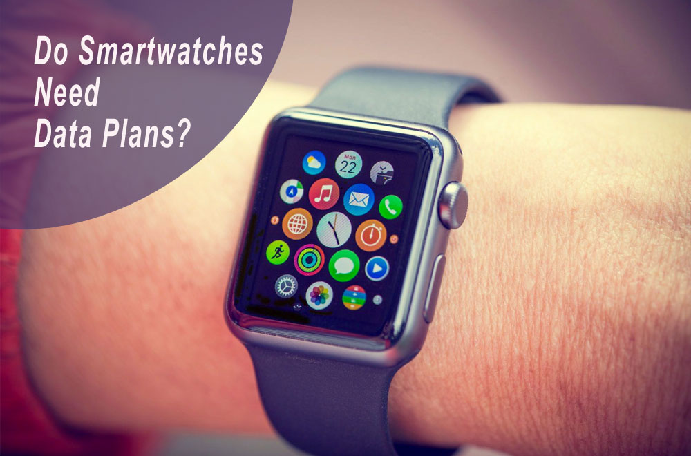 Do Smartwatches need Data Plans